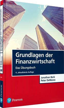 Grundlagen der Finanzwirtschaft – Das Übungsbuch von Berk,  Jonathan, DeMarzo,  Peter