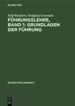 Führungslehre, Band 1: Grundlagen der Führung von Grunwald,  Wolfgang, Wunderer,  Rolf
