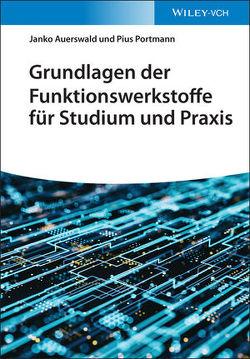Grundlagen der Funktionswerkstoffe für Studium und Praxis von Auerswald,  Janko, Portmann,  Pius