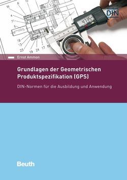 Grundlagen der Geometrischen Produktspezifikation (GPS) von Ammon,  Ernst