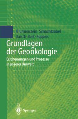 Grundlagen der Geoökologie von Barsch,  Heiner, Blumenstein,  Oswald, Bork,  Hans-Rudolf, Küppers,  Udo, Schachtzabel,  Hartmut