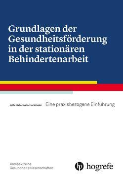 Grundlagen der Gesundheitsförderung in der stationären Behindertenarbeit von Horstmeier,  Lotte