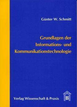 Grundlagen der Informations- und Kommunikationstechnologie von Schmitt,  Günter