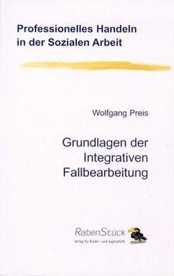 Grundlagen der Integrativen Fallbearbeitung von Preis,  Wolfgang