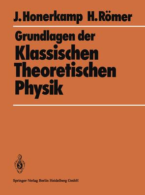 Grundlagen der Klassischen Theoretischen Physik von Honerkamp,  Josef, Römer,  Hartmann
