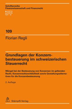 Grundlagen der Konzernbesteuerung im schweizerischen Steuerrecht von Regli,  Florian