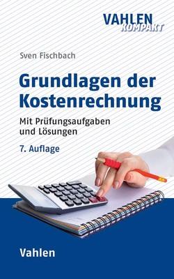 Grundlagen der Kostenrechnung von Fischbach,  Sven