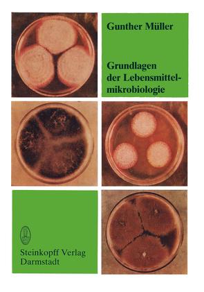 Grundlagen der Lebensmittelmikrobiologie von Müller,  G.