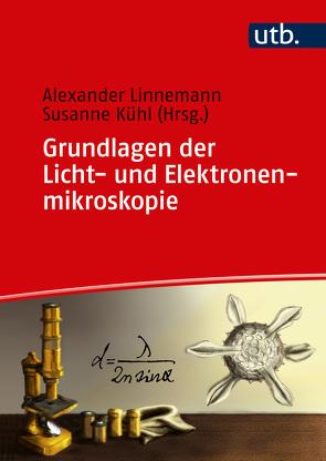 Grundlagen der Licht- und Elektronenmikroskopie in den Life Sciences von Kühl,  Susanne, Linnemann,  Alexander