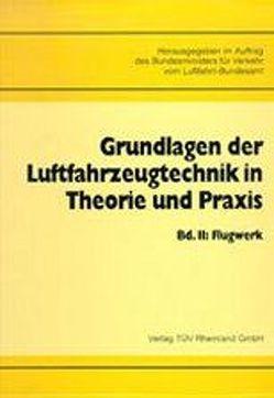 Grundlagen der Luftfahrzeugtechnik in Theorie und Praxis / Flugwerk von Bundesminister f. Verkehr, Luftfahrt-Bundesamt