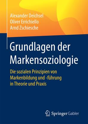 Grundlagen der Markensoziologie von Deichsel,  Alexander, Errichiello,  Oliver, Zschiesche,  Arnd