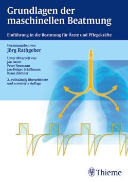 Grundlagen der maschinellen Beatmung von Baum,  Jan, Neumann,  Peter, Rathgeber,  Jörg, Schiffmann,  Jan-Holger, Züchner,  Klaus