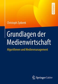 Grundlagen der Medienwirtschaft von Zydorek,  Christoph