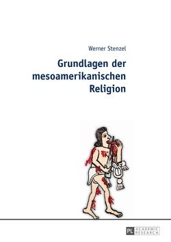 Grundlagen der mesoamerikanischen Religion von Stenzel,  Werner
