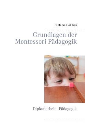 Grundlagen der Montessori Pädagogik von Holubek,  Stefanie