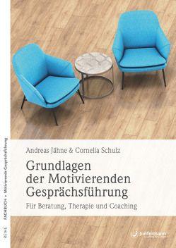 Grundlagen der Motivierenden Gesprächsführung von Jähne,  Andreas, Schulz,  Cornelia