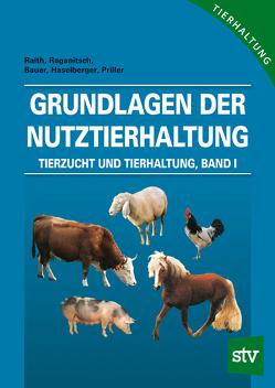 Grundlagen der Nutztierhaltung von Bauer,  Karl, Haselberger,  Walter, Priller,  Hannes, Raganitsch,  Gerhard, Raith,  Franz