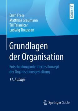 Grundlagen der Organisation von Frese,  Erich, Graumann,  Matthias, Talaulicar,  Till, Theuvsen,  Ludwig