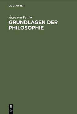 Grundlagen der Philosophie von Pauler,  Ákos von