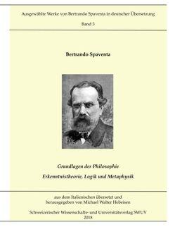Grundlagen der Philosophie; Erkenntnistheorie, Logik und Metaphysik von Hebeisen,  Michael Walter, Spaventa,  Bertrando