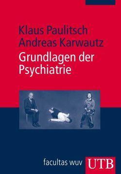 Grundlagen der Psychiatrie von Karwautz,  Andreas, Paulitsch,  Klaus
