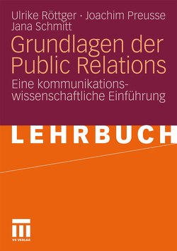Grundlagen der Public Relations von Preusse,  Joachim, Röttger,  Ulrike, Schmitt,  Jana