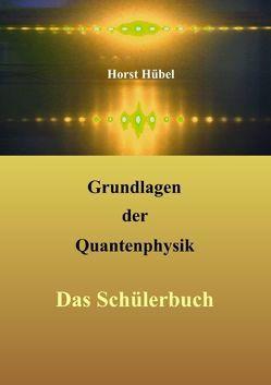 Grundlagen der Quantenphysik von Hübel,  Horst