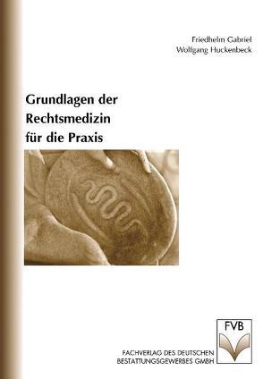 Grundlagen der Rechtsmedizin für die Praxis von Gabriel,  Friedhelm, Huckenbeck,  Wolfgang