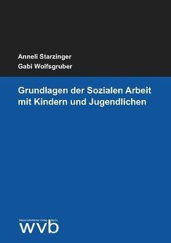 Grundlagen der Sozialen Arbeit mit Kindern und Jugendlichen von Starzinger,  Anneli, Wolfsgruber,  Gabi