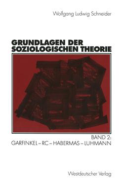 Grundlagen der soziologischen Theorie von Schneider,  Wolfgang Ludwig