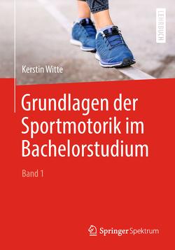 Grundlagen der Sportmotorik im Bachelorstudium (Band 1) von Witte,  Kerstin