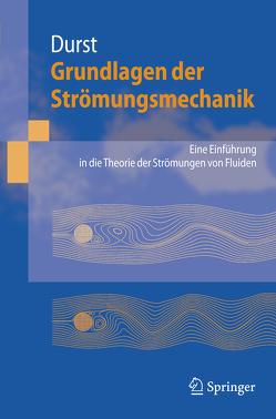 Grundlagen der Strömungsmechanik von Durst,  Franz