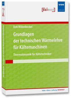 Grundlagen der technischen Wärmelehre für Kältemaschinen von Willenbockel,  Dirk