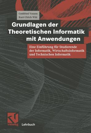 Grundlagen der Theoretischen Informatik mit Anwendungen von Vossen,  Gottfried, Witt,  Kurt-Ulrich
