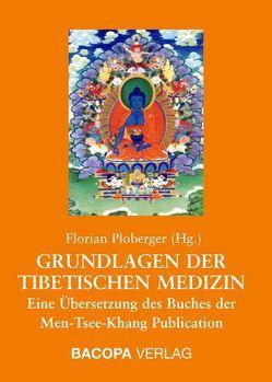 Grundlagen der Tibetischen Medizin von Ploberger,  Florian