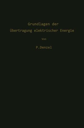 Grundlagen der Übertragung elektrischer Energie von Denzel, Paul: