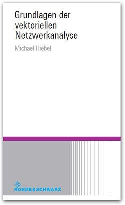 Grundlagen der vektoriellen Netzwerkanalyse von Hiebel,  Michael