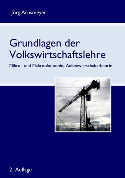 Grundlagen der Volkswirtschaftslehre von Arnsmeyer,  Jörg