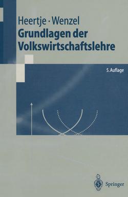 Grundlagen der Volkswirtschaftslehre von Heertje,  Arnold, Wenzel,  Heinz-Dieter
