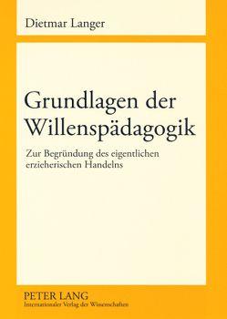 Grundlagen der Willenspädagogik von Langer,  Dietmar