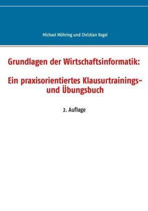 Grundlagen der Wirtschaftsinformatik: Ein praxisorientiertes Klausurtrainings- und Übungsbuch von Möhring,  Michael, Vogel,  Christian