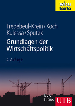 Grundlagen der Wirtschaftspolitik von Fredebeul-Krein,  Markus, Koch,  Walter A. S., Kulessa,  Margareta, Sputek,  Agnes