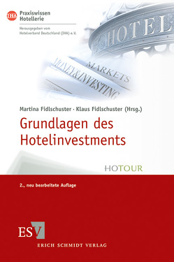 Grundlagen des Hotelinvestments von Fidlschuster,  Klaus, Fidlschuster,  Martina, Hotelverband Deutschland (IHA), Laudi,  Falk, Linder,  Philipp, Mayer,  Christine