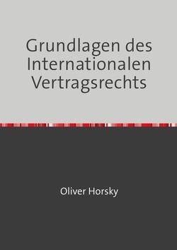 Grundlagen des Internationalen Vertragsrechts von Horsky,  Oliver
