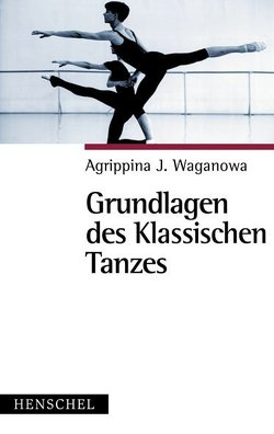 Grundlagen des Klassischen Tanzes von Waganowa,  Agrippina J