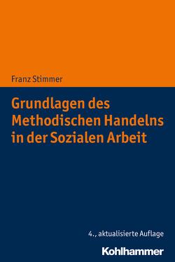 Grundlagen des Methodischen Handelns in der Sozialen Arbeit von Stimmer,  Franz