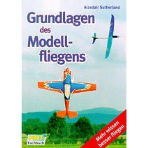 Grundlagen des Modellfliegens von Sutherland,  Alasdair