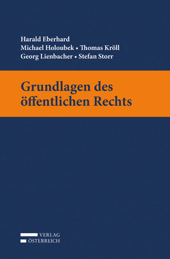 Grundlagen des öffentlichen Rechts von Eberhard,  Harald, Holoubek,  Michael, Kröll,  Thomas, Lienbacher,  Georg, Storr,  Stefan