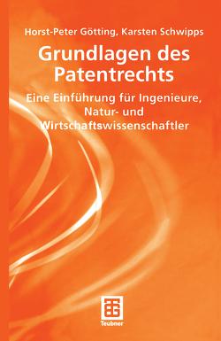 Grundlagen des Patentrechts von Götting,  Horst-Peter, Schwipps,  Karsten