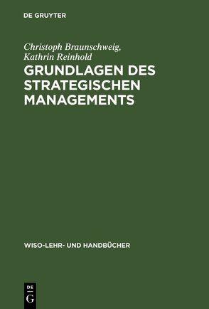 Grundlagen des strategischen Managements von Braunschweig,  Christoph, Reinhold,  Kathrin